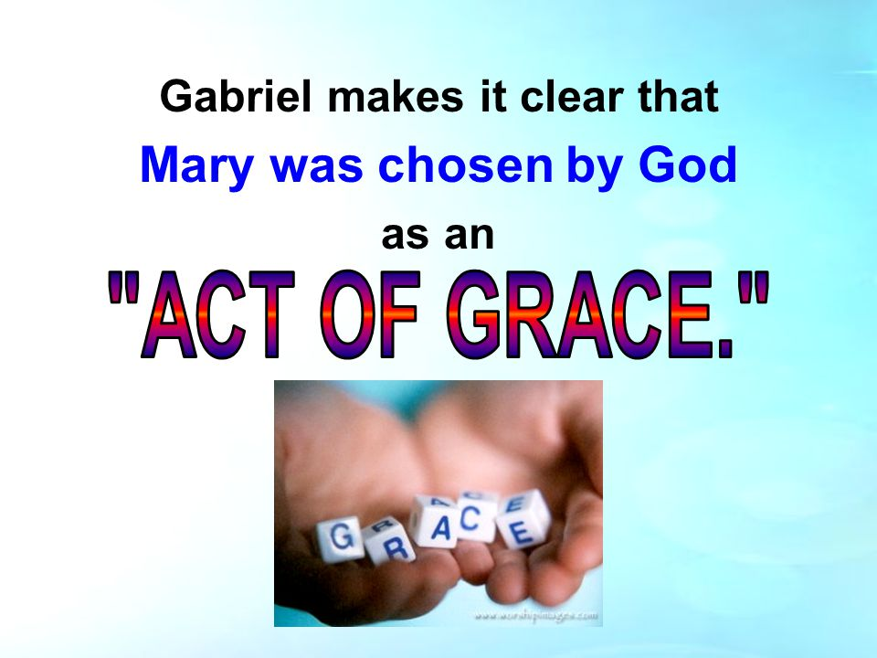 Gabriel makes it clear that Mary was chosen by God as an
