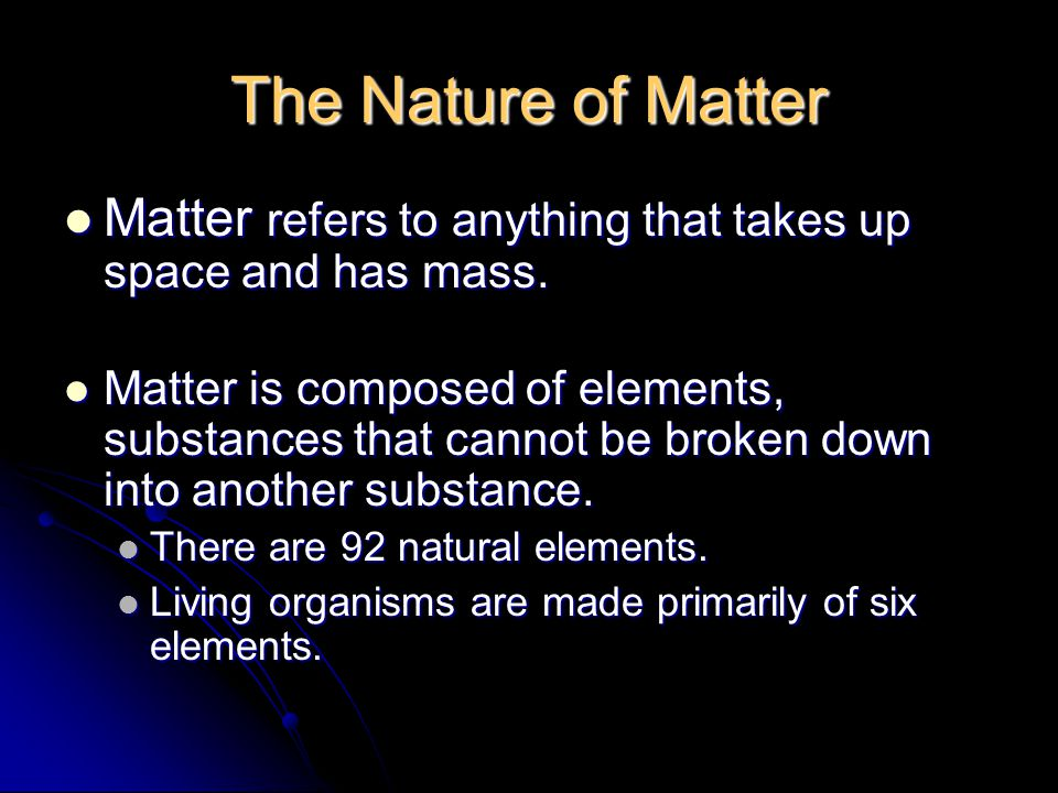 The Nature of Matter Matter refers to anything that takes up space and has mass.