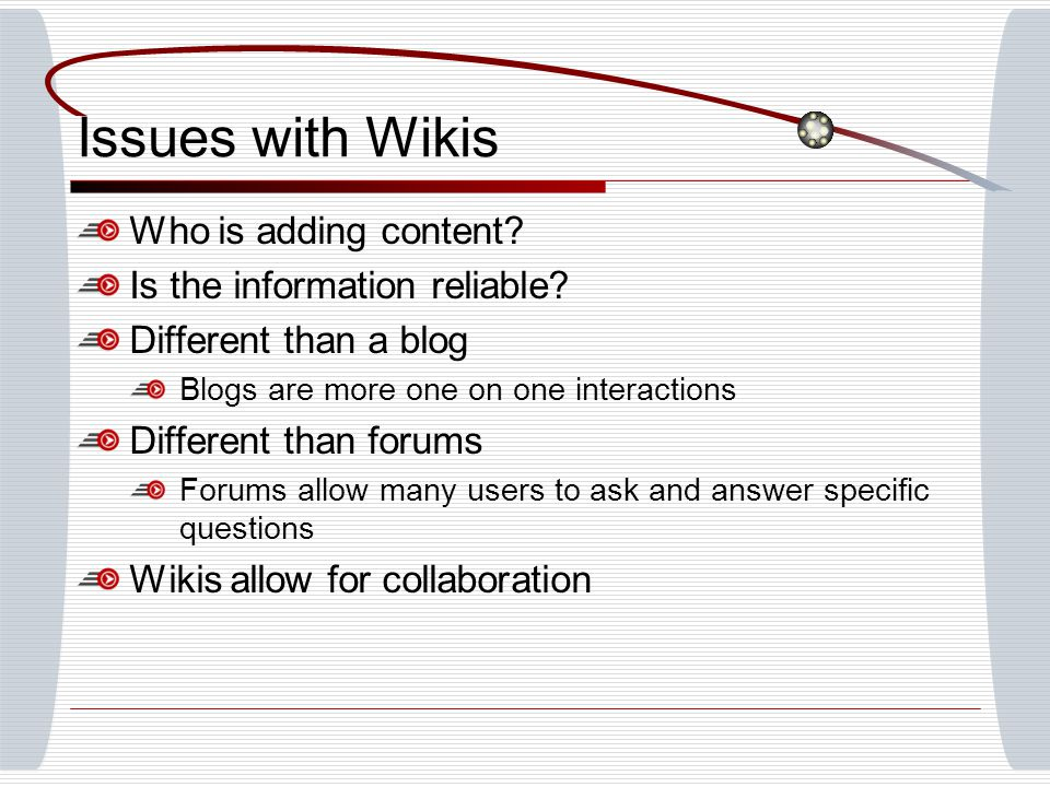 Issues with Wikis Who is adding content. Is the information reliable.