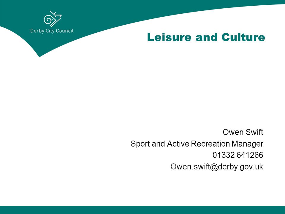Leisure and Culture Owen Swift Sport and Active Recreation Manager
