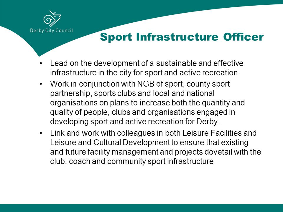 Sport Infrastructure Officer Lead on the development of a sustainable and effective infrastructure in the city for sport and active recreation.