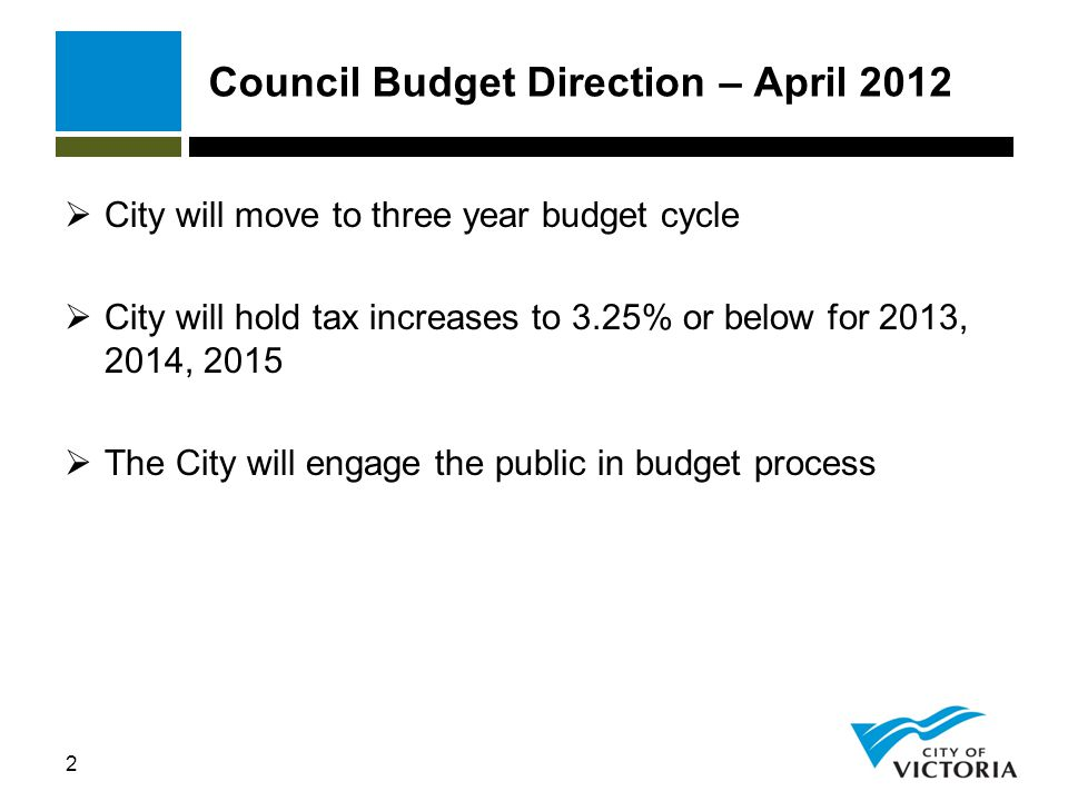 2 Council Budget Direction – April 2012  City will move to three year budget cycle  City will hold tax increases to 3.25% or below for 2013, 2014, 2015  The City will engage the public in budget process