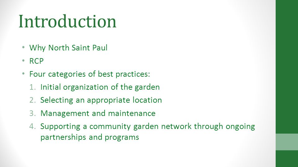 Introduction Why North Saint Paul RCP Four categories of best practices: 1.Initial organization of the garden 2.Selecting an appropriate location 3.Management and maintenance 4.Supporting a community garden network through ongoing partnerships and programs