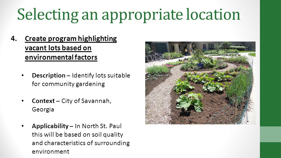 Selecting an appropriate location 4.Create program highlighting vacant lots based on environmental factors Description – Identify lots suitable for community gardening Context – City of Savannah, Georgia Applicability – In North St.