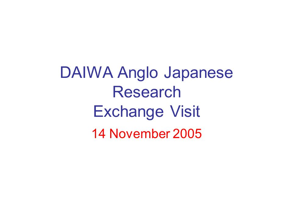 DAIWA Anglo Japanese Research Exchange Visit 14 November 2005