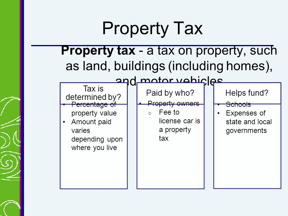 Property Tax Property tax - a tax on property, such as land, buildings (including homes), and motor vehicles Tax is determined by.