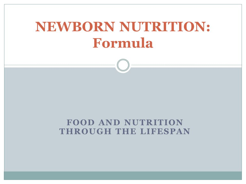 FOOD AND NUTRITION THROUGH THE LIFESPAN NEWBORN NUTRITION: Formula