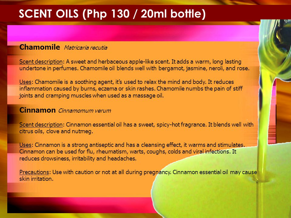 SCENT OILS (Php 130 / 20ml bottle) Chamomile Matricaria recutia Scent description: A sweet and herbaceous apple-like scent.