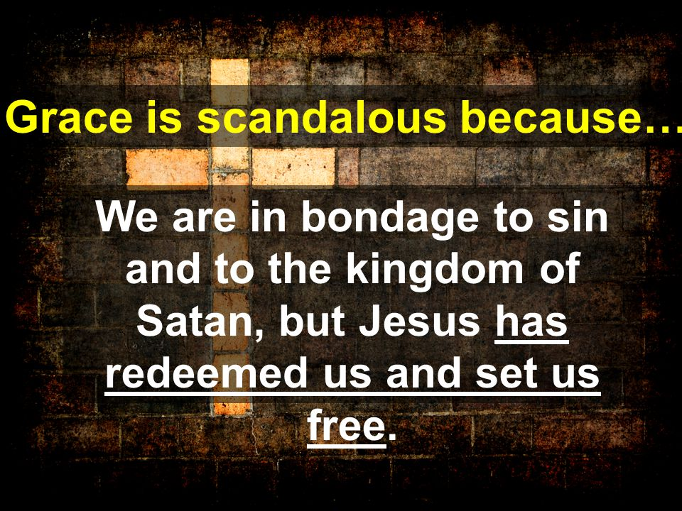 We are in bondage to sin and to the kingdom of Satan, but Jesus has redeemed us and set us free.