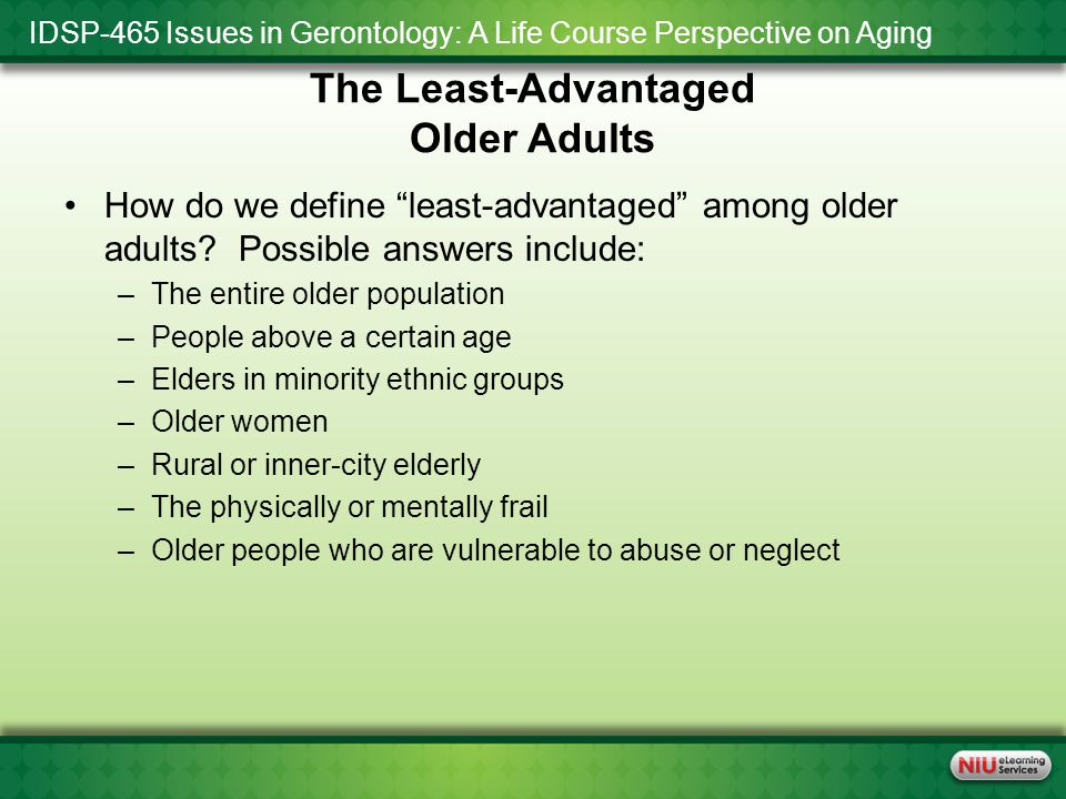 IDSP-465 Issues in Gerontology: A Life Course Perspective on Aging The Least-Advantaged Older Adults How do we define least-advantaged among older adults.