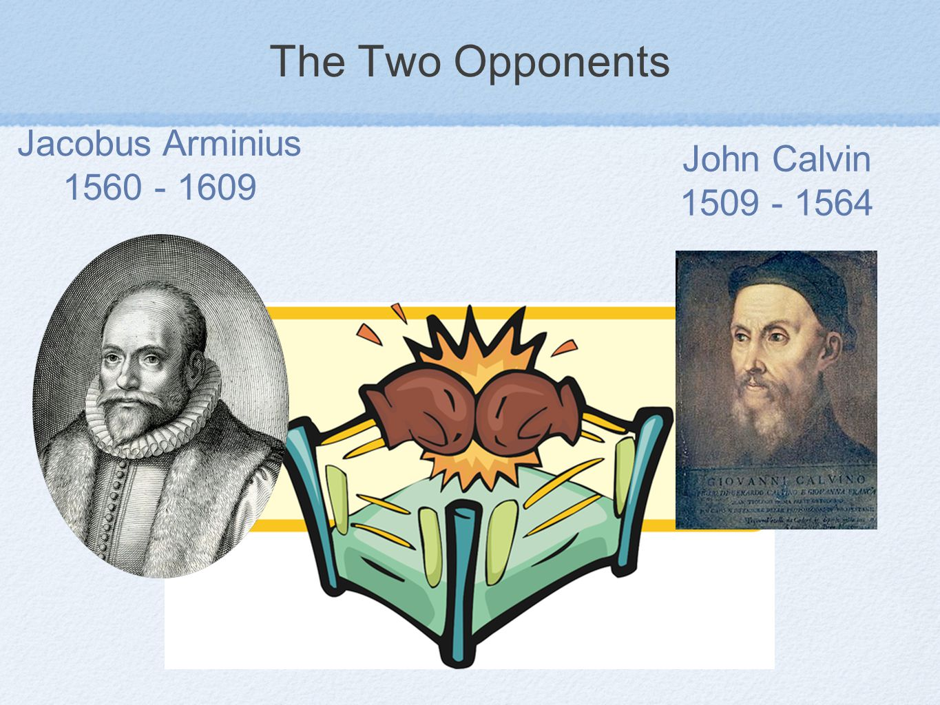 The Two Opponents John Calvin Jacobus Arminius