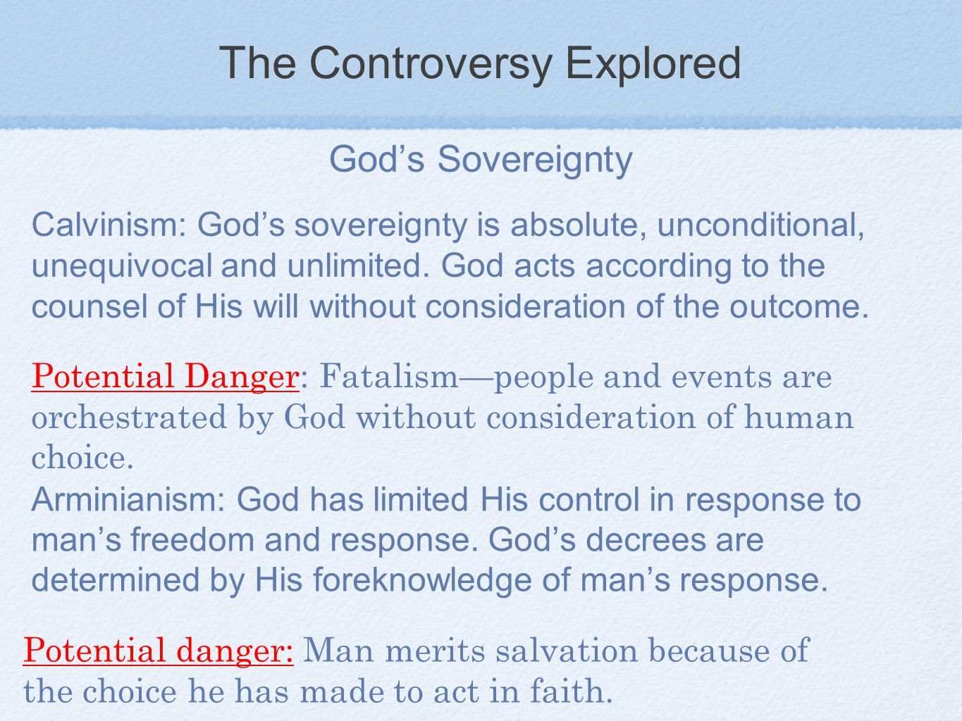 The Controversy Explored God's Sovereignty Calvinism: God's sovereignty is absolute, unconditional, unequivocal and unlimited.