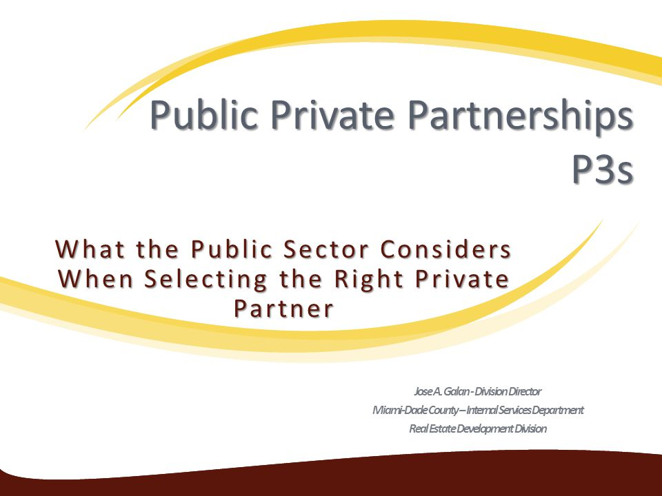 Public Private Partnerships P3s What the Public Sector Considers When Selecting the Right Private Partner Jose A.