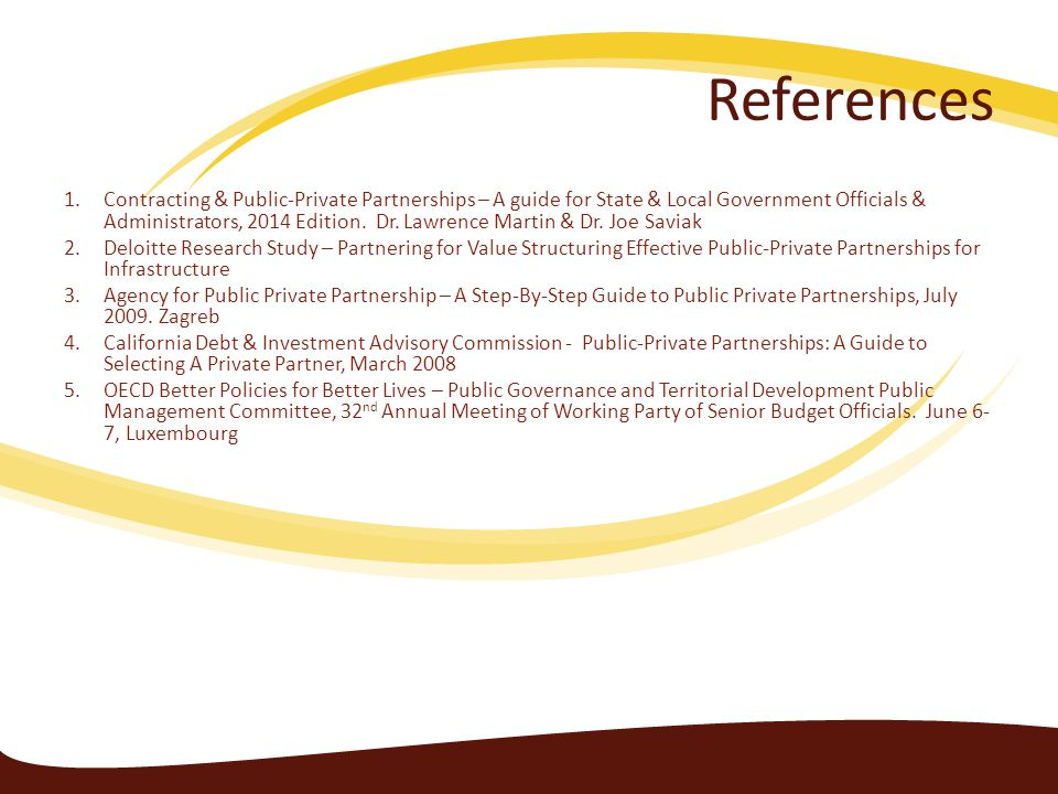 References 1.Contracting & Public-Private Partnerships – A guide for State & Local Government Officials & Administrators, 2014 Edition.