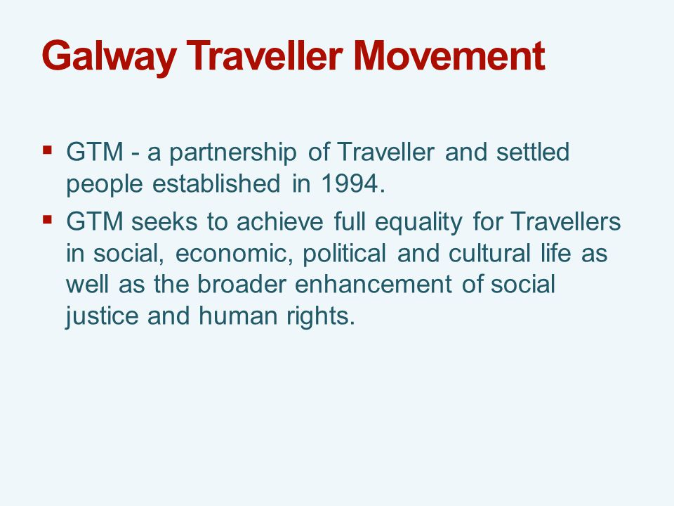 Galway Traveller Movement  GTM - a partnership of Traveller and settled people established in 1994.
