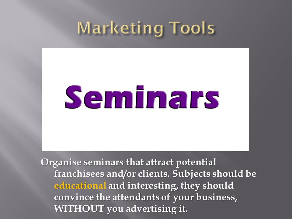 Organise seminars that attract potential franchisees and/or clients.