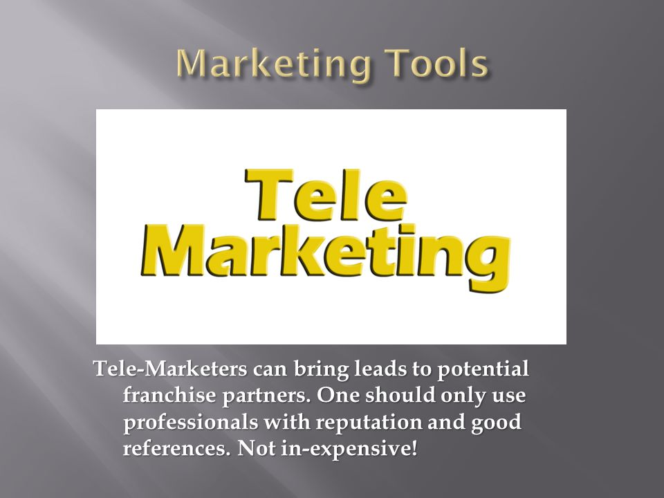Tele-Marketers can bring leads to potential franchise partners.