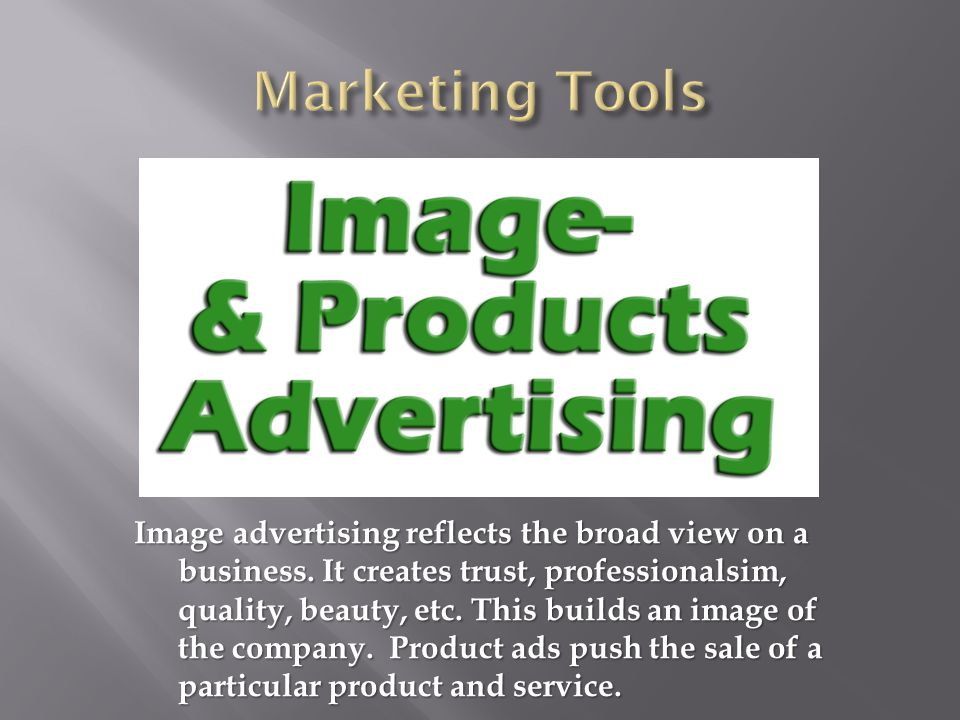 Image advertising reflects the broad view on a business.