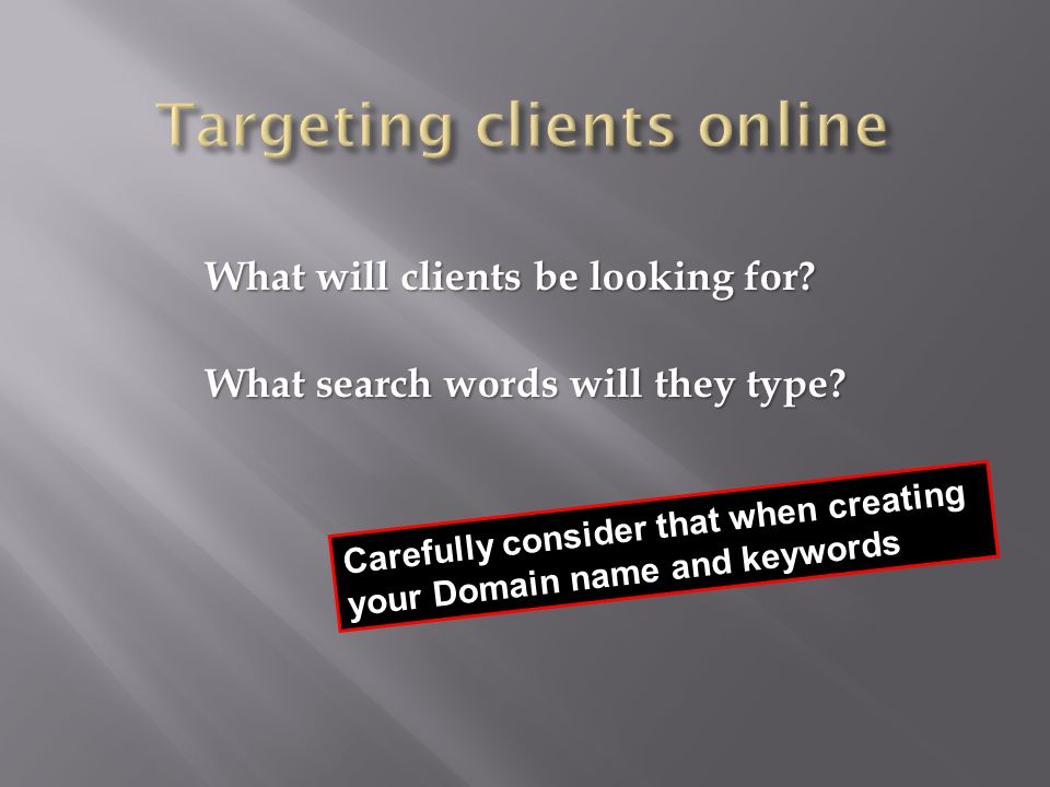 What will clients be looking for. What search words will they type.