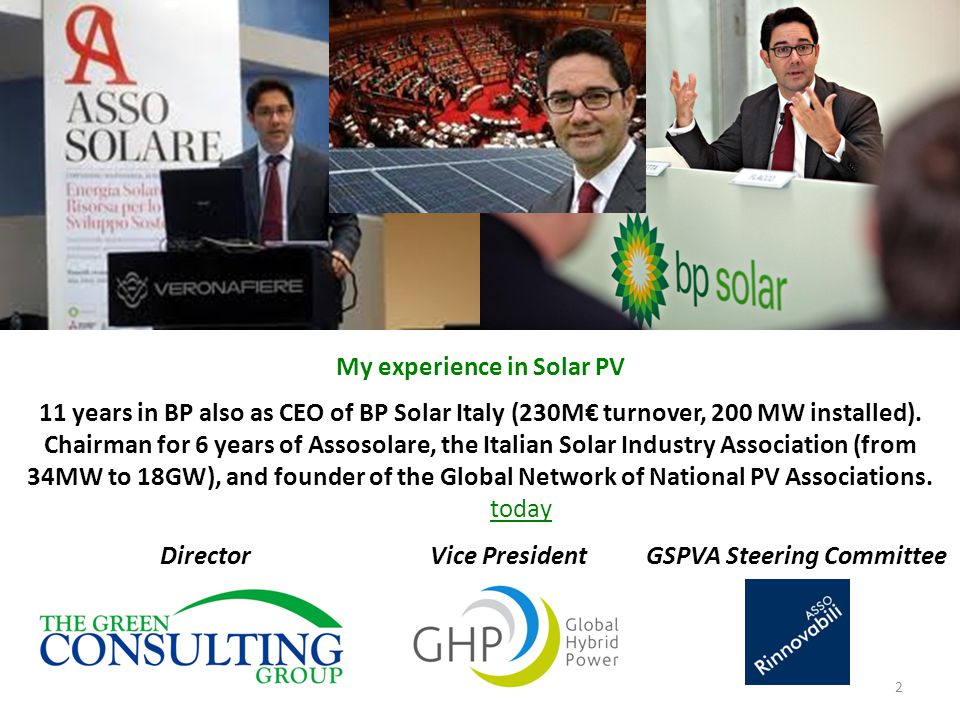 2 My experience in Solar PV 11 years in BP also as CEO of BP Solar Italy (230M€ turnover, 200 MW installed).