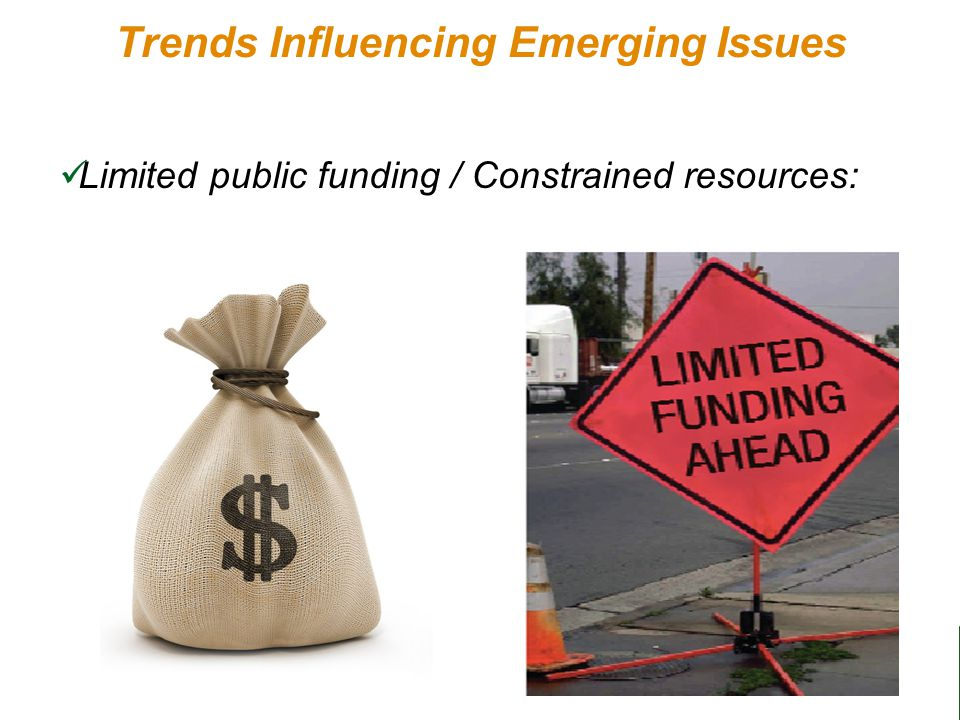21 Trends Influencing Emerging Issues Limited public funding / Constrained resources: