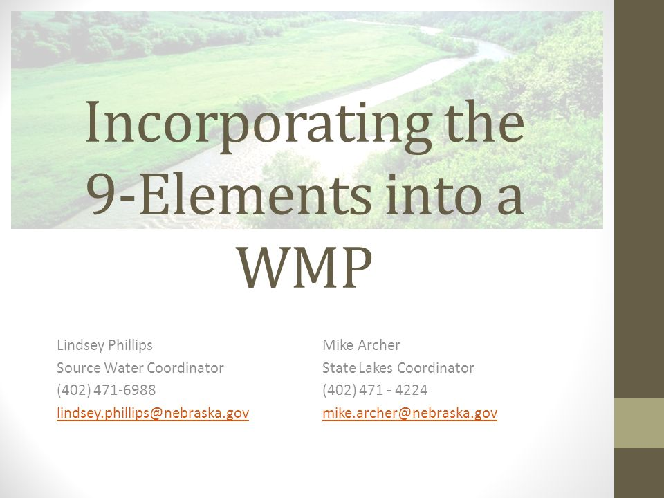 Incorporating the 9-Elements into a WMP Lindsey PhillipsMike Archer Source Water CoordinatorState Lakes Coordinator (402) (402)
