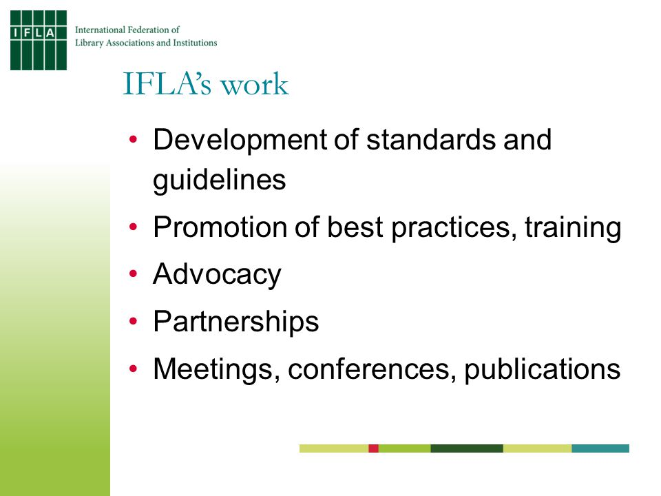Development of standards and guidelines Promotion of best practices, training Advocacy Partnerships Meetings, conferences, publications IFLA's work