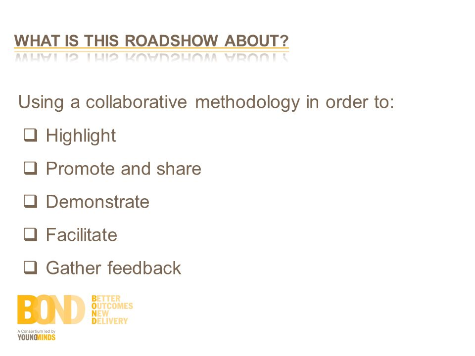 Using a collaborative methodology in order to:  Highlight  Promote and share  Demonstrate  Facilitate  Gather feedback