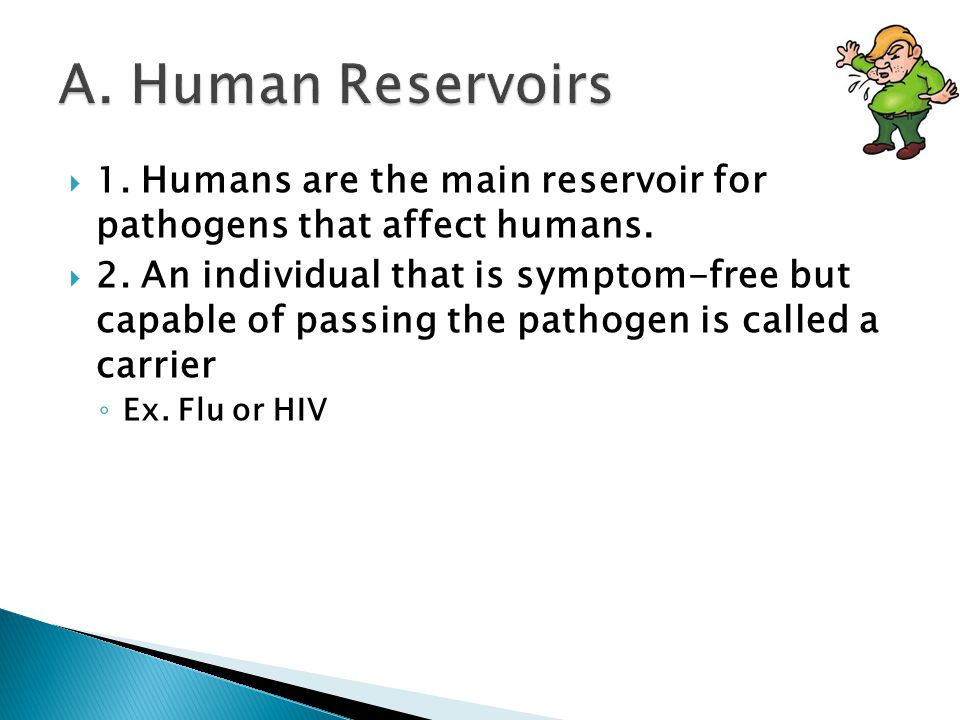  1. Humans are the main reservoir for pathogens that affect humans.