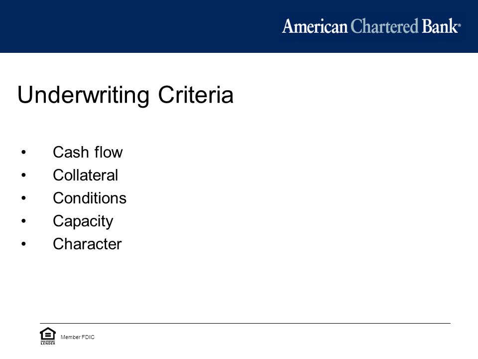 Underwriting Criteria Cash flow Collateral Conditions Capacity Character Member FDIC