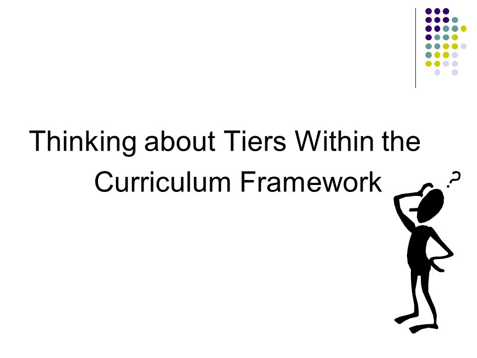 Thinking about Tiers Within the Curriculum Framework