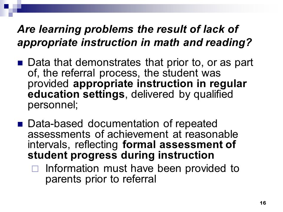 16 Are learning problems the result of lack of appropriate instruction in math and reading.
