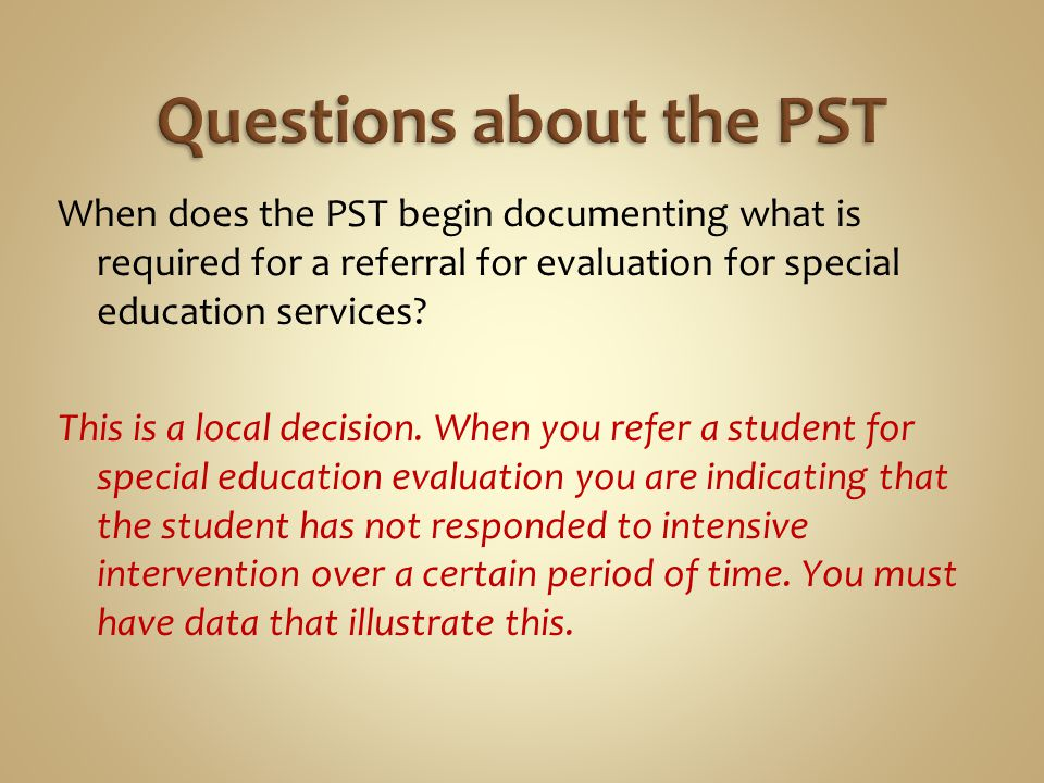 When does the PST begin documenting what is required for a referral for evaluation for special education services.