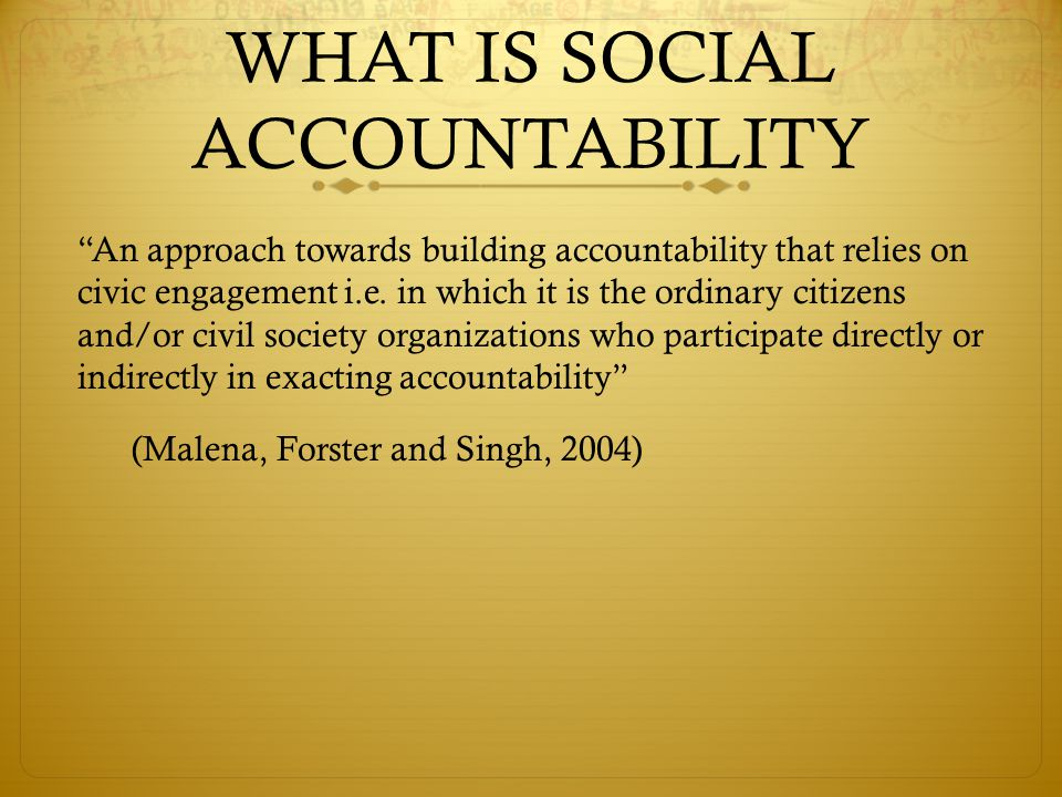 WHAT IS SOCIAL ACCOUNTABILITY An approach towards building accountability that relies on civic engagement i.e.