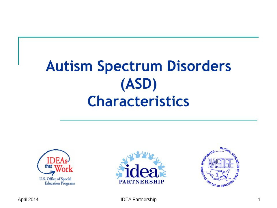 Autism Spectrum Disorders (ASD) Characteristics April 2014IDEA Partnership1