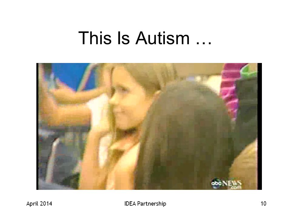 This Is Autism … April 2014IDEA Partnership10
