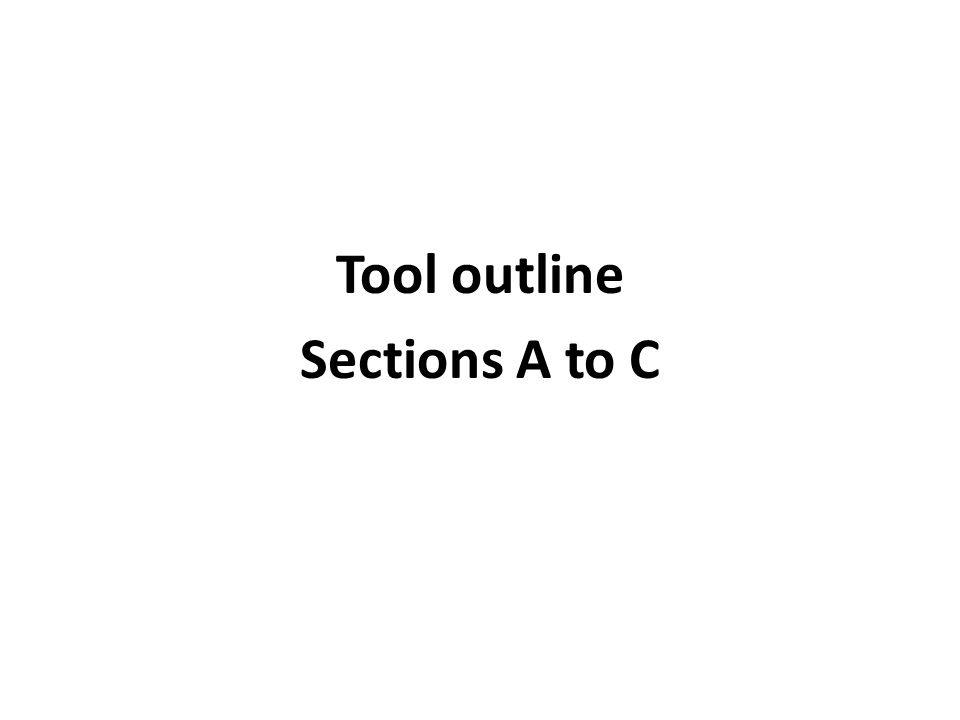 Tool outline Sections A to C