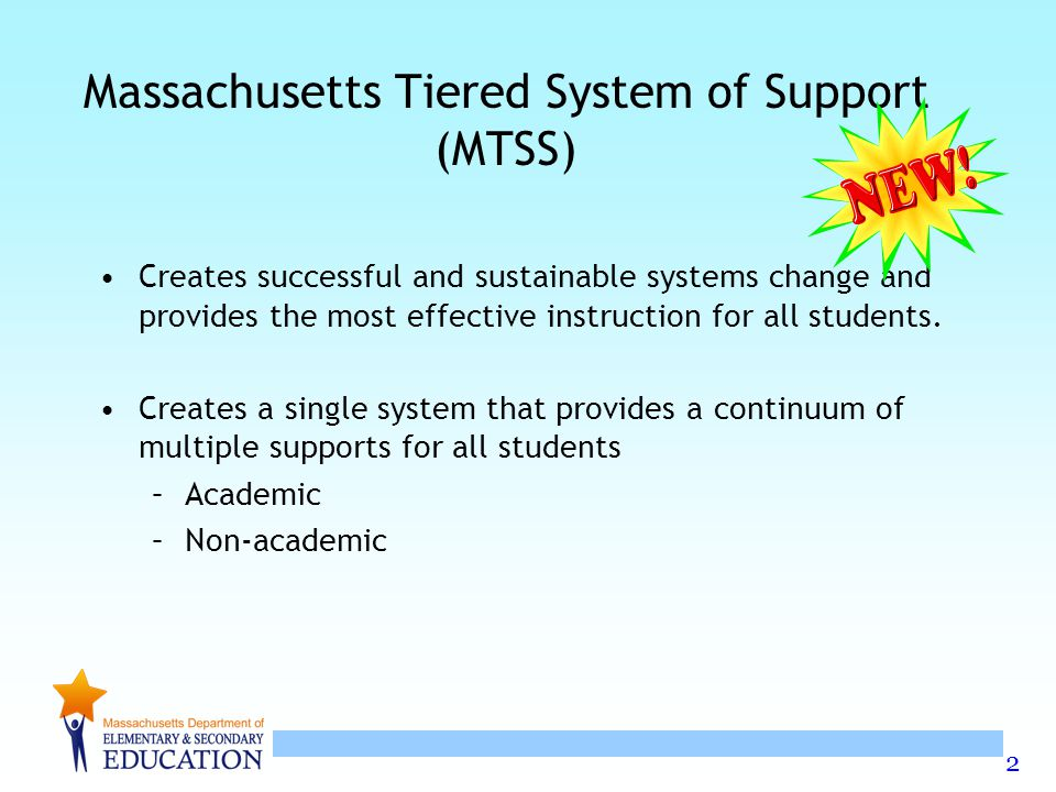 2 Massachusetts Tiered System of Support (MTSS) Creates successful and sustainable systems change and provides the most effective instruction for all students.