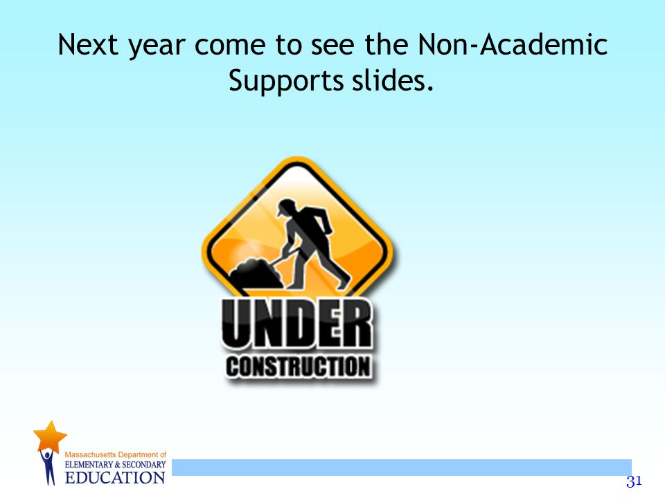 31 Next year come to see the Non-Academic Supports slides.