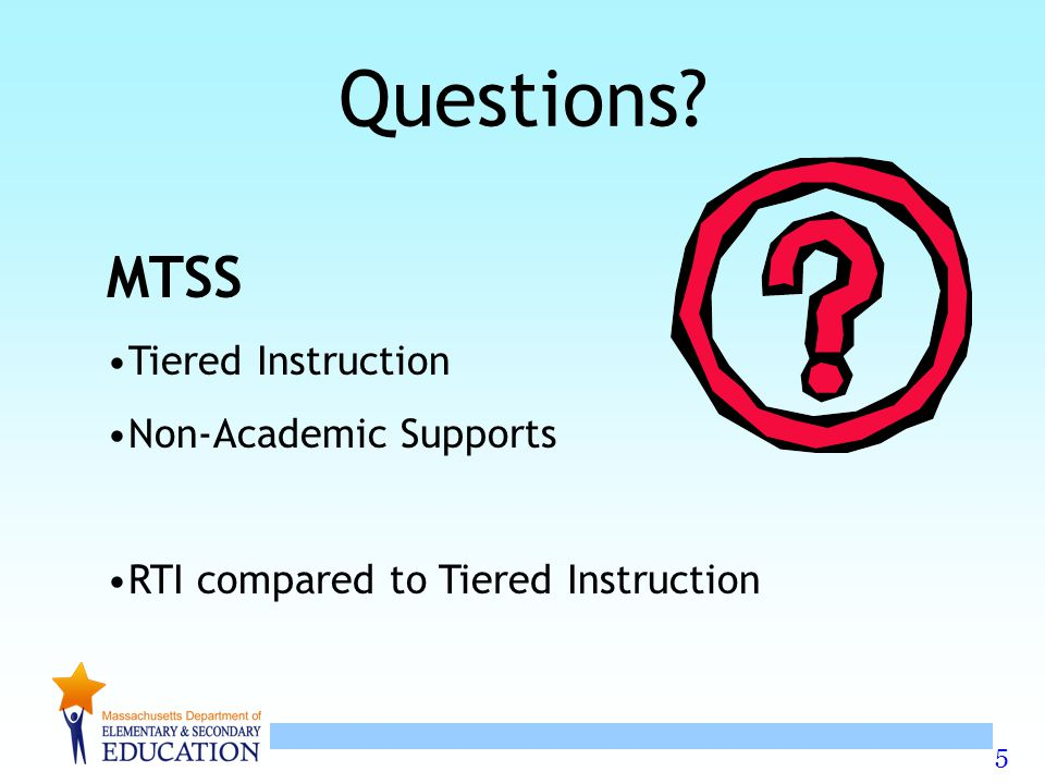 5 Questions MTSS Tiered Instruction Non-Academic Supports RTI compared to Tiered Instruction