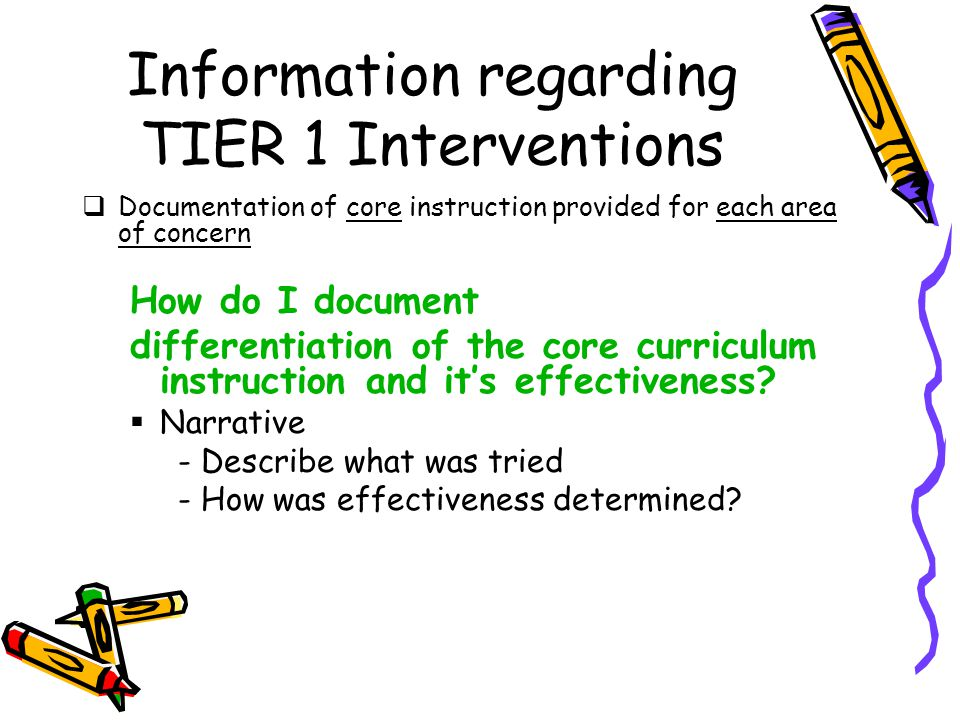 Information regarding TIER 1 Interventions  Documentation of core instruction provided for each area of concern How do I document differentiation of the core curriculum instruction and it's effectiveness.