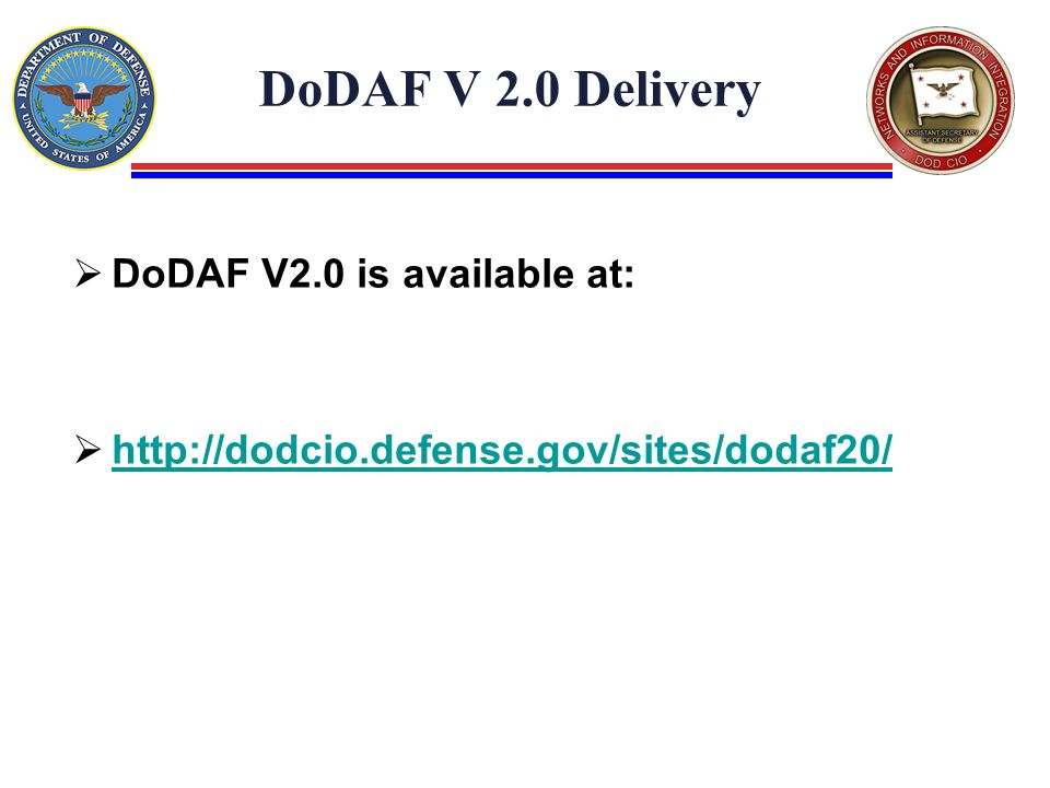 DoDAF V 2.0 Delivery  DoDAF V2.0 is available at: 