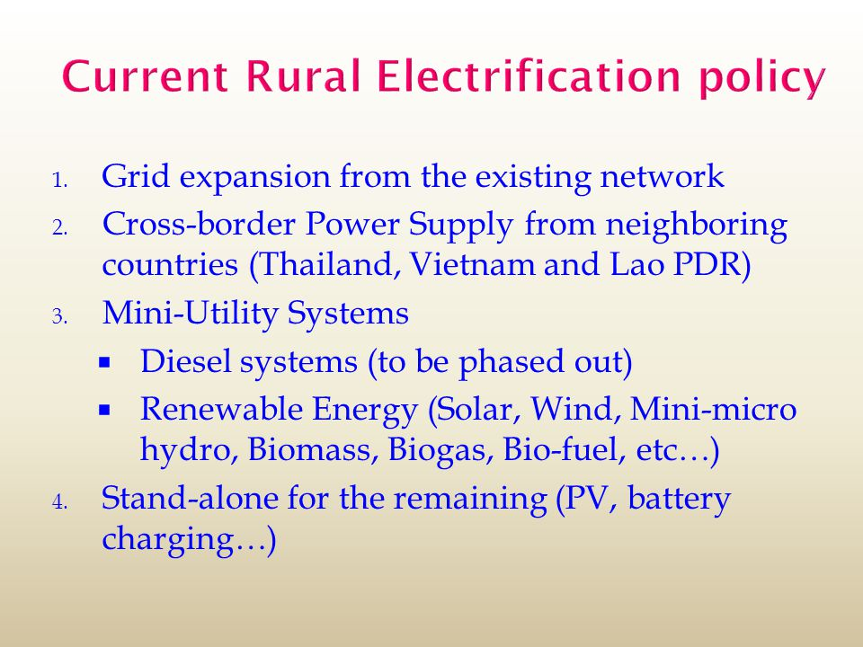 Current Rural Electrification policy 1. Grid expansion from the existing network 2.