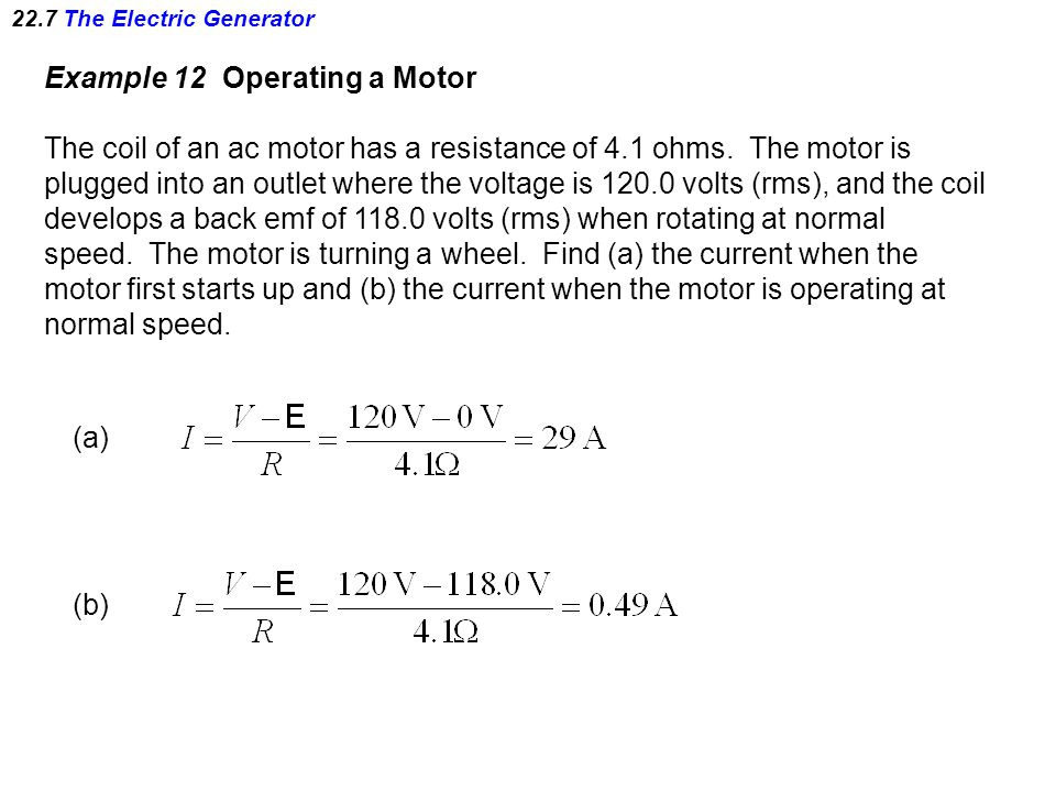 22.7 The Electric Generator Example 12 Operating a Motor The coil of an ac motor has a resistance of 4.1 ohms.