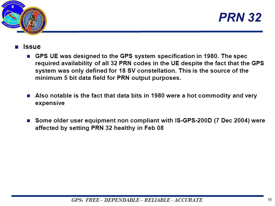 GPS: FREE – DEPENDABLE – RELIABLE - ACCURATE PRN 32 Issue GPS UE was designed to the GPS system specification in 1980.