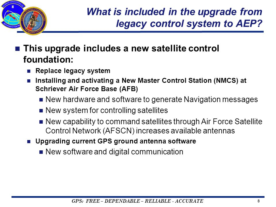 GPS: FREE – DEPENDABLE – RELIABLE - ACCURATE 8 What is included in the upgrade from legacy control system to AEP.