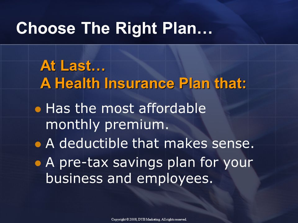 Choose The Right Plan… Has the most affordable monthly premium.