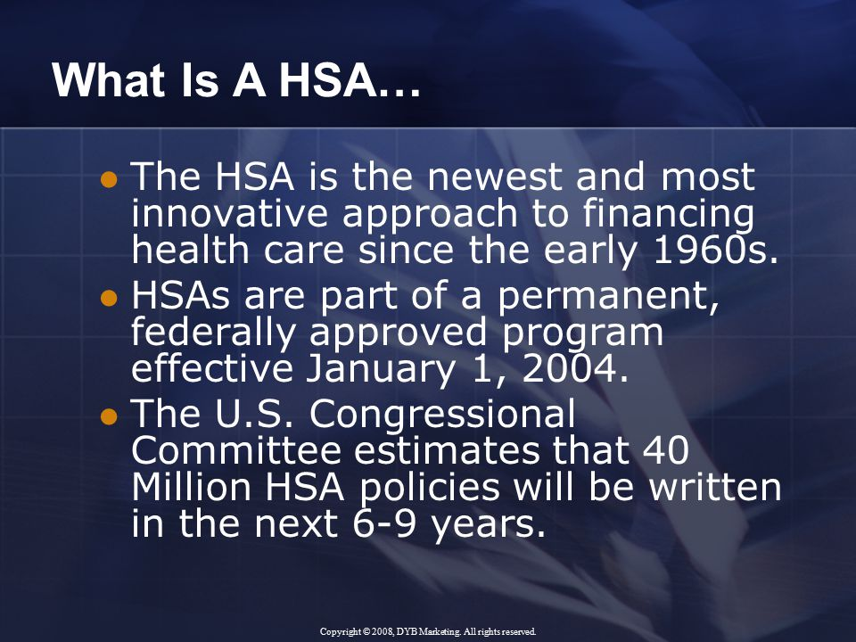 The HSA is the newest and most innovative approach to financing health care since the early 1960s.