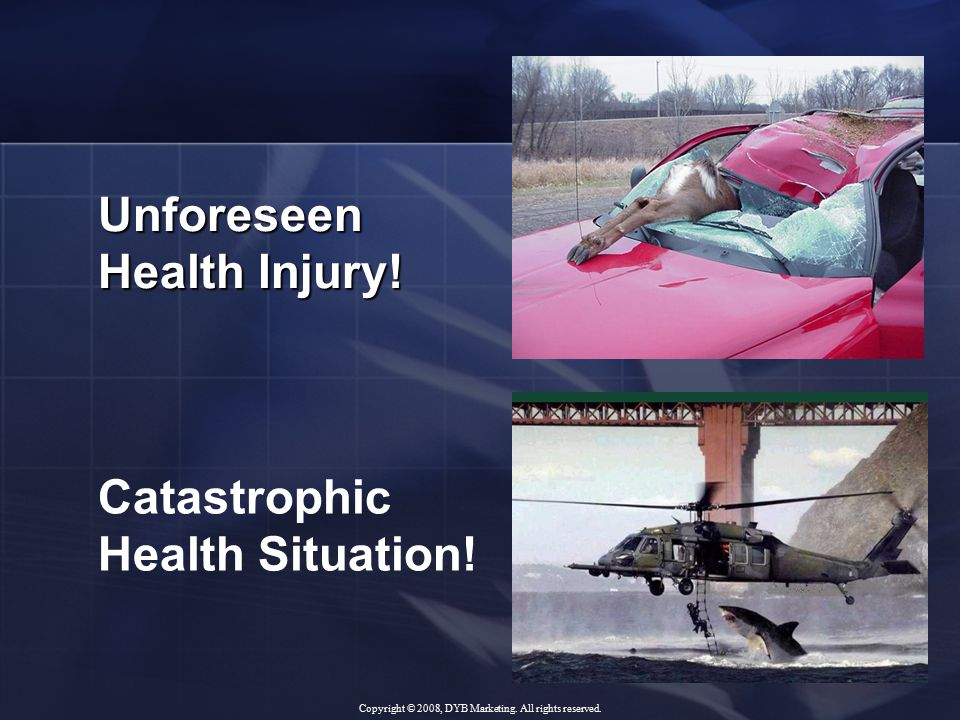 Unforeseen Health Injury. Catastrophic Health Situation.
