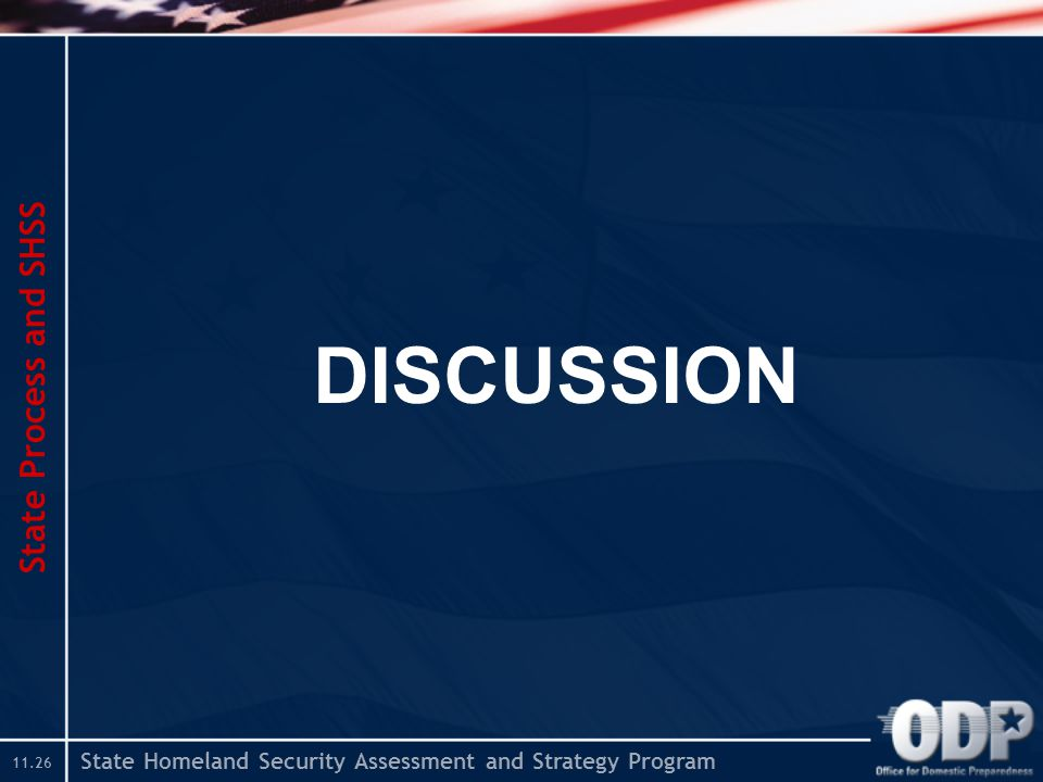 State Homeland Security Assessment and Strategy Program DISCUSSION State Process and SHSS